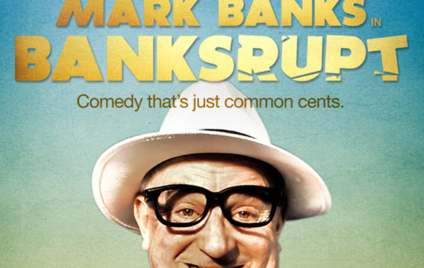 2017 |Mark Banks – Banksrupt!