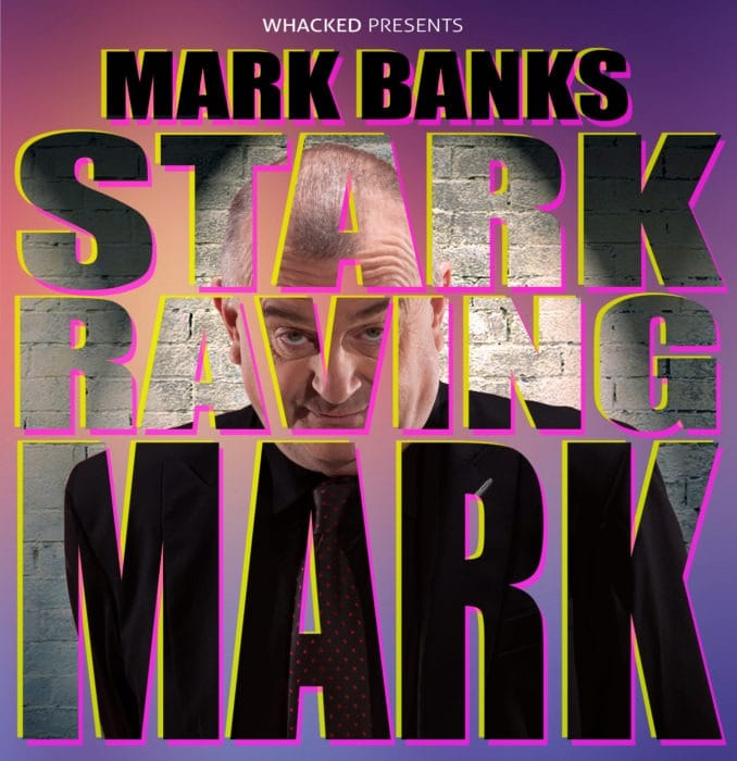 2018 | Mark Banks  – Stark Raving Mark